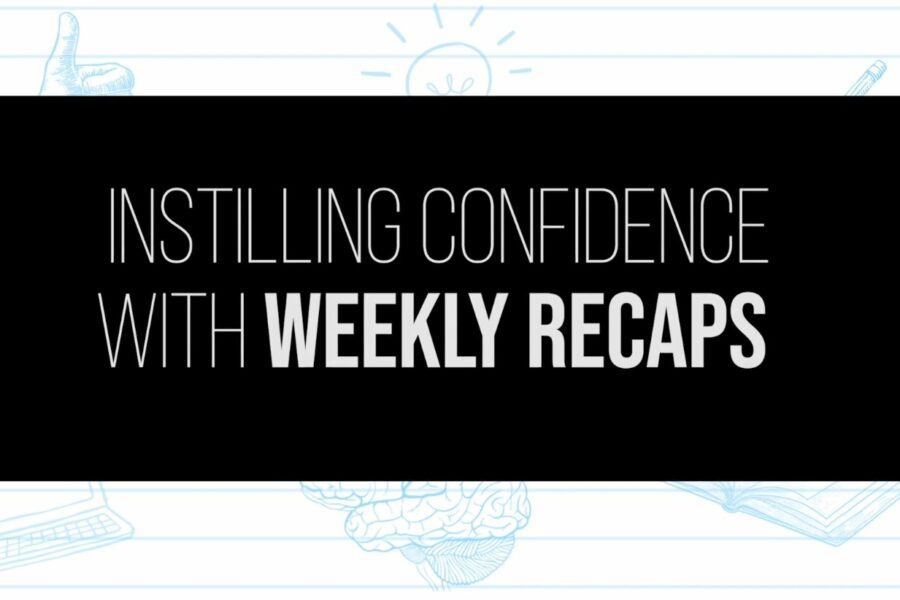 Confidence with Weekly Recaps