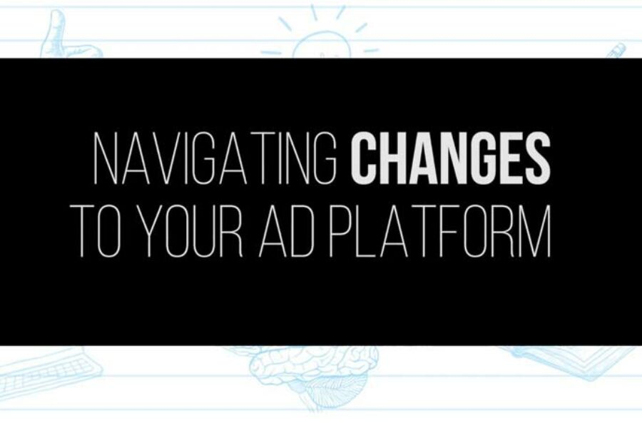 Navigating Changes to Your Ad Platform